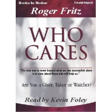 WHO CARES, download, (ARE YOU A GIVER, TAKER, OR WATCHER?), by Roger Fritz Ph.D, Read by Kevin Foley