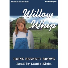 WILLOW WHIP, download, by Irene Bennett Brown, Read by Laurie Klein