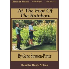 AT THE FOOT OF THE RAINBOW, download, by Gene Stratton-Porter, Read By Rusty Nelson
