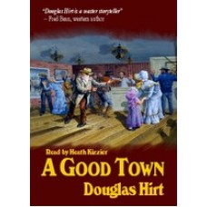 A GOOD TOWN, download, by Douglas Hirt, Read by Heath Kizzier