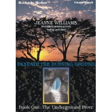 THE UNDERGROUND RIVER, download, by Jeanne Williams, (Beneath the Burning Ground Series, Book 1), Read by Laurie Klein