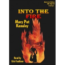 INTO THE FIRE, download, by Mary Pat Kanaley, Read by Kris Faulkner