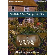 A COUNTRY DOCTOR, download, by Sarah Orne Jewett, Read by Laurie Klein