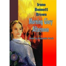 MORNING GLORY AFTERNOON, download, by Irene Bennett Brown, Read by Stephanie Brush