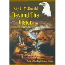 BEYOND THE VISION, download, by Kay L. McDonald, (Vision Of The Eagles Series, Book 4), Read by Rusty Nelson