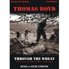 THROUGH THE WHEAT, download, by Thomas Boyd, Read by Gene Engene