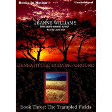 THE TRAMPLED FIELDS, download, by Jeanne Williams, (Beneath the Burning Ground Series, Book 3), Read by Laurie Klein