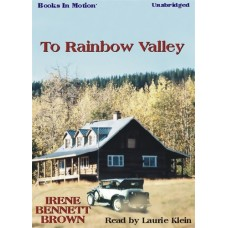 TO RAINBOW VALLEY, download, by Irene Bennett Brown, Read by Laurie Klein