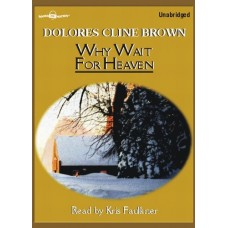 WHY WAIT FOR HEAVEN, download, by Dolores Cline Brown, Read by Kris Faulkner