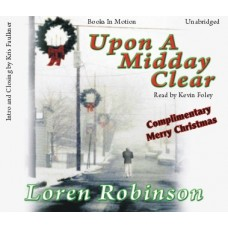 FREE DOWNLOADS - UPON A MIDDAY CLEAR, by Loren Robinson, Read by Kevin Foley