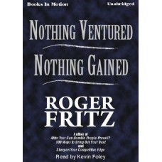 NOTHING VENTURED NOTHING GAINED, download, by Roger Fritz PHd., Read by Kevin Foley
