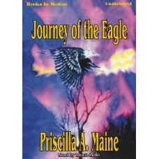 JOURNEY OF THE EAGLE, download, by Priscilla A. Maine, Read by Laurie Klein