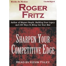 SHARPEN YOUR COMPETITIVE EDGE, download, by Roger Fritz, Ph.D., Read by Kevin Foley