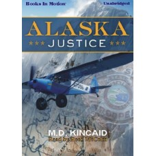 ALASKA JUSTICE, download, by M.D. Kincaid (Jack Blake Series, Book 1), Read by Reed McColm