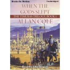 WHEN THE GODS SLEPT, download, by Allan Cole, (The Timuras Trilogy Series, Book 1), Read by John Hough