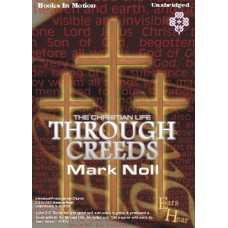 EARS TO HEAR - THE CHRISTIAN LIFE THROUGH CREEDS, download, by Mark Noll, Read by Mark Noll