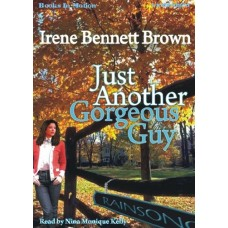JUST ANOTHER GORGEOUS GUY, download, by Irene Bennett Brown, Read by Nina Monique Kelly