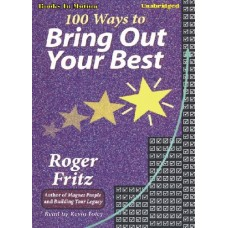 100 WAYS TO BRING OUT YOUR BEST, download, by Roger Fritz, Ph.D. Read by Kevin Foley