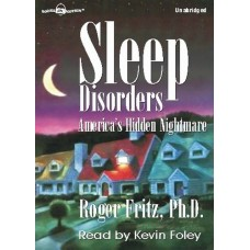 SLEEP DISORDERS (AMERICA'S HIDDEN NIGHTMARE), download, by Roger Fritz, Ph.D., Read by Kevin Foley