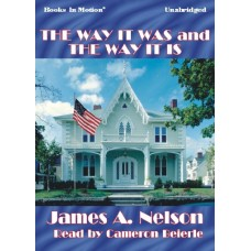 THE WAY IT WAS AND THE WAY IT IS, download, by James A. Nelson, Read by Jim Miller