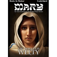 MARY (Ten Test Questions For The World's Finest Woman), download, by Dr. William P. Welty, Read by Ken Miller