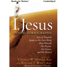 I, JESUS: An Autobiography, download, by Dr. Chuck Missler and Dr. William P. Welty, Read by Franklin Treble