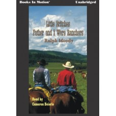 FATHER AND I WERE RANCHERS, download, by Ralph Moody, (Little Britches Series, Book 1), Read by Cameron Beierle