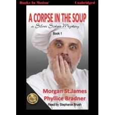 A CORPSE IN THE SOUP, download, by Morgan St. James and Phyllice Bradner, (Silver Sisters Mystery Series, Book 1), Read by Stephanie Brush