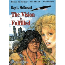 THE VISION IS FULFILLED, download, by Kay L. McDonald, (Vision of the Eagle Series, Book 3), Read by Laurie Klein