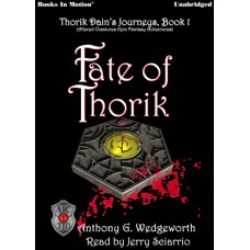 FATE OF THORIK, download, by Anthony G. Wedgeworth, (Thorik Dain's Journeys Book 1, aka Altered Creatures Epic Fantasy Adventures), Read by Jerry Sciarrio