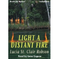 LIGHT A DISTANT FIRE, download, by Lucia St. Clair Robson (Lucia Robson), Read by Gene Engene