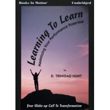 LEARNING TO LEARN (Maximizing Your Performance Potential), download, written and read by D. Trinidad Hunt