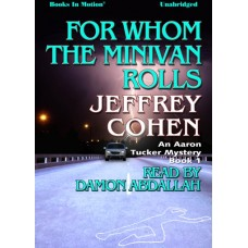 FOR WHOM THE MINIVAN ROLLS, download, by Jeffrey Cohen, (Aaron Tucker Mystery Series, Book 1), Read by Damon Abdallah