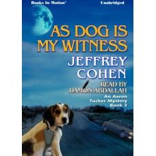 AS DOG IS MY WITNESS, download, by Jeffrey Cohen, (Aaron Tucker Mystery Series, Book 3), Read by Damon Abdallah