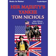 HER MAJESTY'S YANKEE, download, by Tom Nichols, (John Whyte Series, Book 1), Read by Rusty Nelson