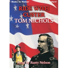 RIDE WITH CUSTER, download, by Tom Nichols, (John Whyte Series, Book 2), Read by Rusty Nelson