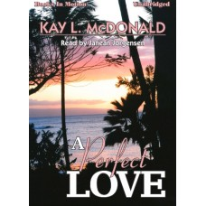 A PERFECT LOVE, download, by Kay L. McDonald, Read by Janean Jorgensen