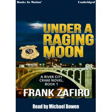 UNDER A RAGING MOON, download, by Frank Zafiro, (A River City Crime Novel, Book 1), Read by Michael Bowen