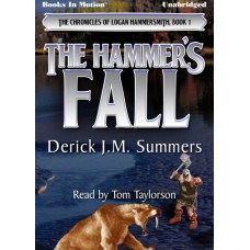 THE HAMMER'S FALL, download, by Derick J.M. Summers (The Chronicles of Logan Hammersmith, Book 1), Read by Tom Taylorson