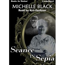 SEANCE IN SEPIA, download, by Michelle Black, Read by Kris Faulkner