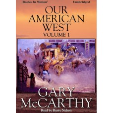 OUR AMERICAN WEST, VOLUME ONE, download, by Gary McCarthy, Read by Rusty Nelson