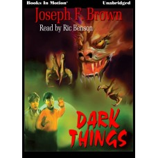DARK THINGS, download, by Joseph F. Brown, Read by Ric Benson
