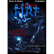 TAMING FIRE, download, by Aaron Pogue, (Dragonprince Trilogy, Book 1), Read by Cameron Beierle
