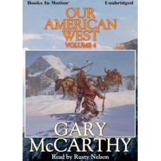 OUR AMERICAN WEST, VOLUME FOUR, download, VOLUME FOUR, by Gary McCarthy, Read by Rusty Nelson
