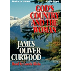 GOD'S COUNTRY AND THE WOMAN, download, by James Oliver Curwood, Read by Laurie Klein