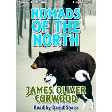 NOMADS OF THE NORTH, download, by James Oliver Curwood, Read by David Sharp