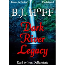 DARK RIVER LEGACY, download, by B.J. Hoff (Daybreak Series, Book 5), Read by Jean DeBarbieris