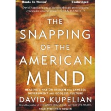 THE SNAPPING OF THE AMERICAN MIND, download, by David Kupelian, Read by Michael Bowen