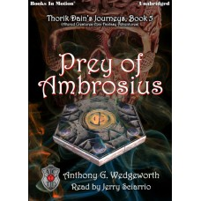 PREY OF AMBROSIUS, download,  by Anthony G. Wedgeworth (Thorik Dain's Journeys Book 5, aka Altered Creatures Epic Fantasy Adventures), Read by Jerry Sciarrio