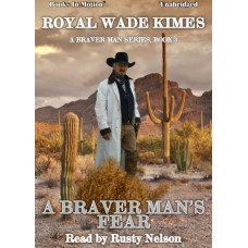 A BRAVER MAN'S FEAR, download, by Royal Wade Kimes (A Braver Man Series, Book 3), Read by Rusty Nelson
